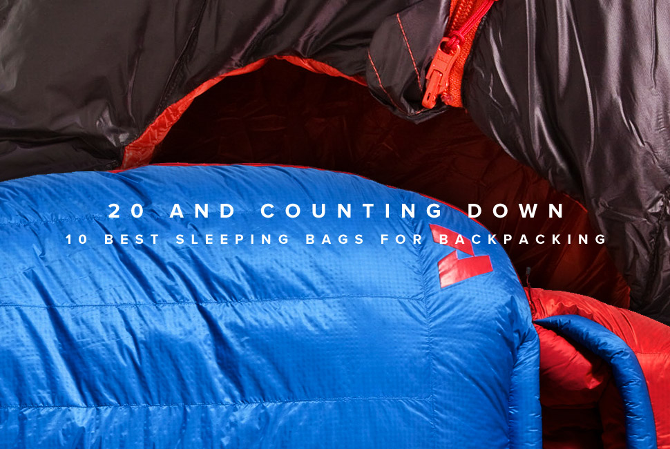 20 and Counting Down: 10 Best Sleeping Bags for Backpacking 十款最佳睡袋选购
